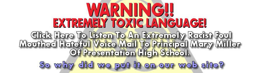 Click Here To Listen To An Extremely Racist Foul Mouthed Hateful Voice Mail Left For Principal Mary Miller Of Presentation High School.